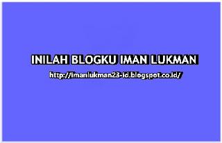http://imanlukman23-id.blogspot.com/2016/03/blogku-iman-lukman.html