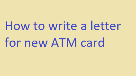 How to write a letter for new atm card letter formats and sample also read application letter format to bank manager to issue new atm card if your card is damaged or expired altavistaventures Image collections