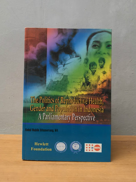 THE POLITICS OF REPRODUCTIVE HEALTH, GENDER AND POPULATION IN INDONESIA, Abdul Wahib Situmorang