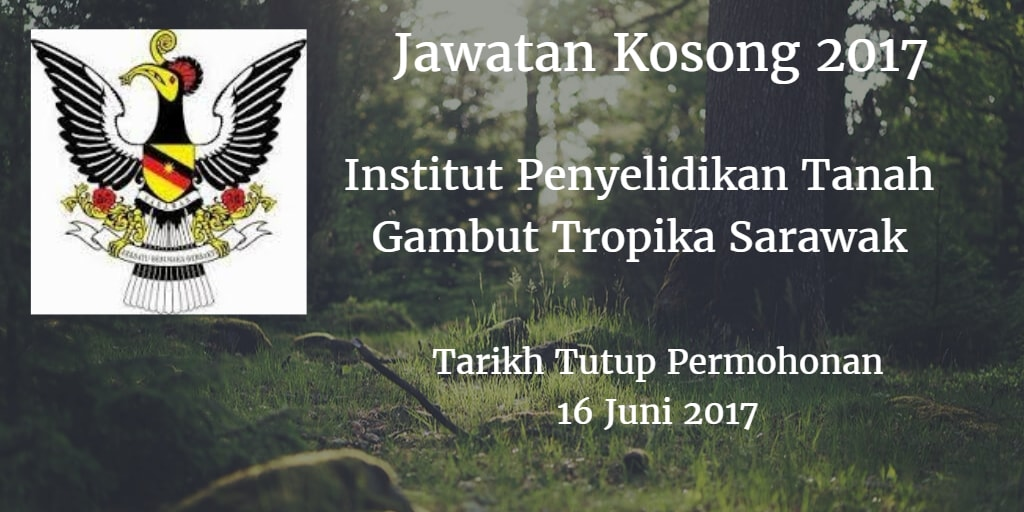 Jawatan Kosong Institut Penyelidikan Tanah Gambut Tropika Sarawak 16 Juni 2017