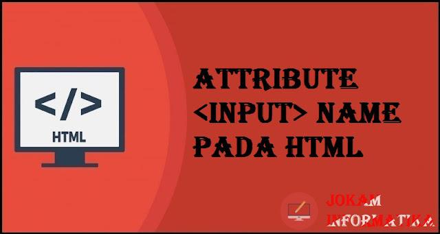 Tagging input Name Attribute Pada Bahasa Pemrograman HTML - JOKAM INFORMATIKA