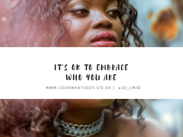 FASHION & LIFESTYLE  | IT'S OK TO EMBRACE WHO YOU ARE