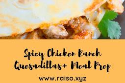 Spicy Chicken Ranch Quesadillas + Meal Prep