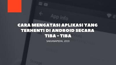 Cara Mengatasi Aplikasi Yang Terhenti di Android Secara Tiba - Tiba