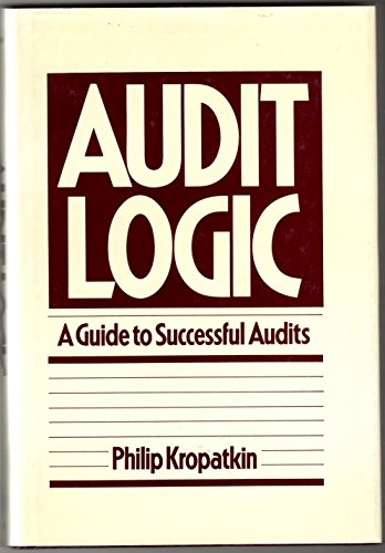 Audit Logic  A Guide to Successful Audits by Philip Kropatkin