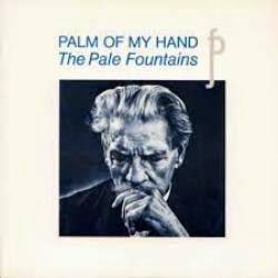 THE PALE FOUNTAINS. Palm of my hand