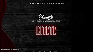 Download Audio | Shamfa Boy Ft. T Touch X Moni Centrozone - Kitete
