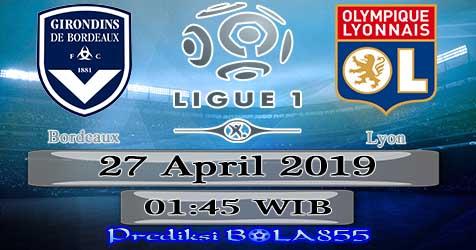 Prediksi Bola855 Bordeaux vs Lyon 27 April 2019