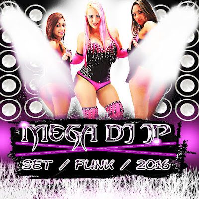 MEGA DJ JP SET FUNK 2016 - DJ JP DE CAYENNA