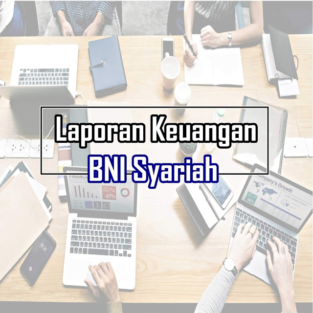 Download Laporan Keuangan Tahunan BNI Syariah & Rasio Keuangan