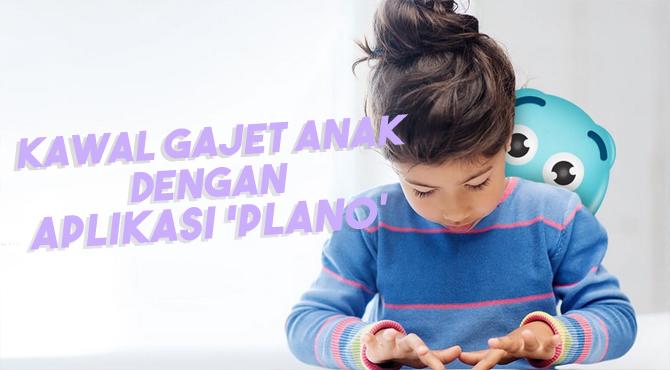 Kawal Penggunaan Gajet Anak dengan Aplikasi Plano