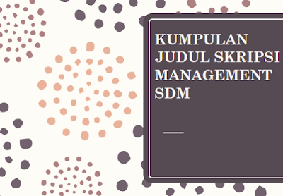 DOWNLOAD KUMPULAN JUDUL SKRIPSI MANAGEMENT SDM