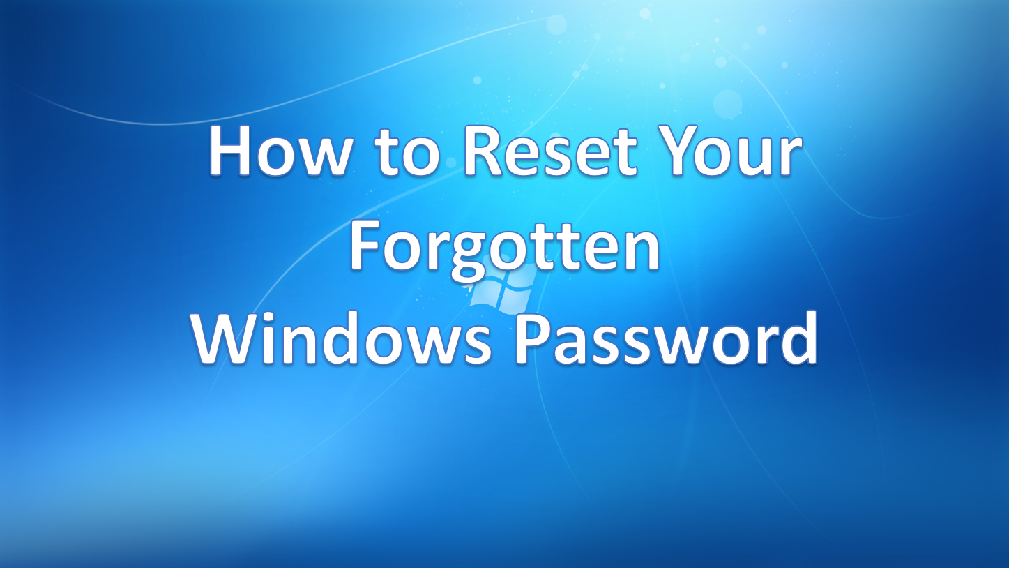 How to Reset Your Forgotten Windows Password