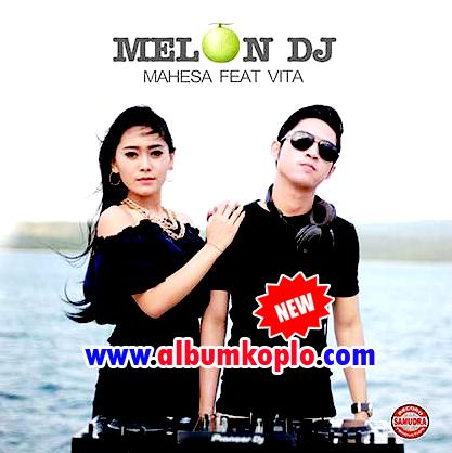 Album Melon DJ Mahesa Feat Vita Full Album