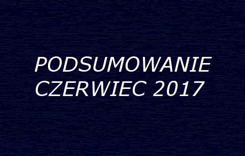 PODSUMOWANIE CZERWIEC 2017