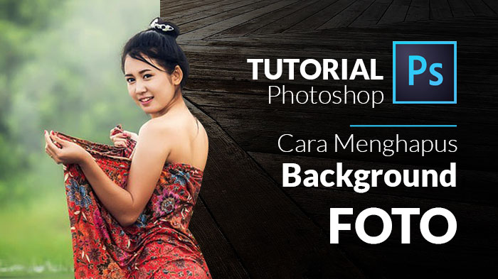 Tutorial Desain Grafis : Cara menghapus background di Photoshop