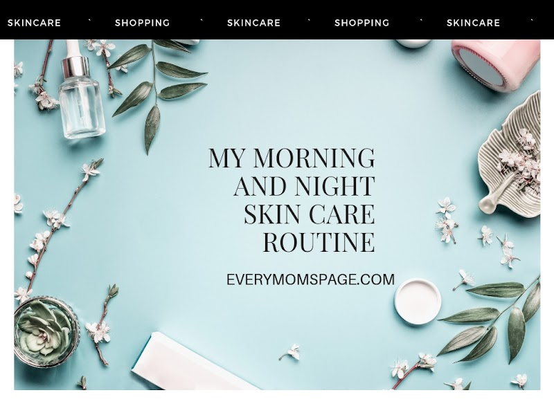 My Morning and Night Skin Care Routine