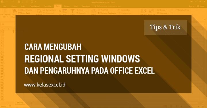 Cara Mengubah Regional Setting Windows dan Pengaruhnya Pada Office Excel