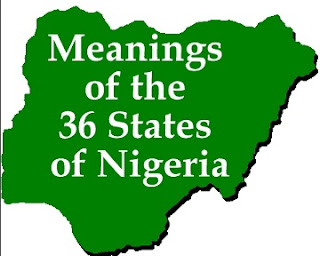 The Source Where Nigeria's 36 States Got It Names And Their Meanings