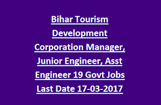 Bihar Tourism Development Corporation Manager, Junior Engineer, Assistant Engineer 19 Govt Jobs Recruitment Last Date 17-03-2017