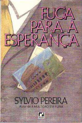 Fuga para a esperança. Sylvio Pereira. Editora Record. 1987.