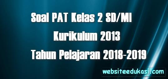 Soal PAT Kelas 2 SD/MI Kurikulum 2013 Tahun 2019