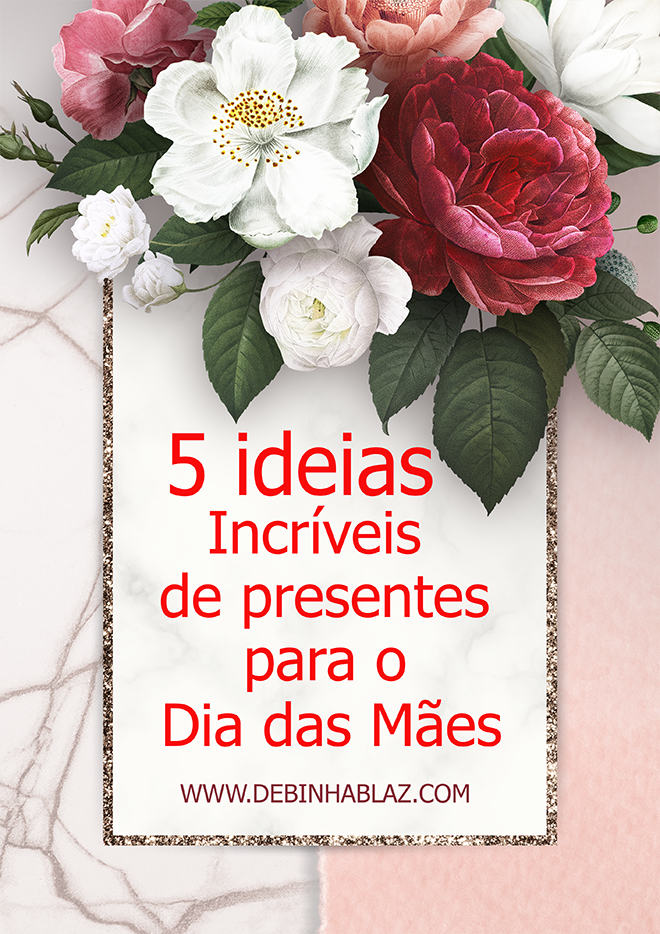 5 Ideias incríveis de presentes para o dia das mães