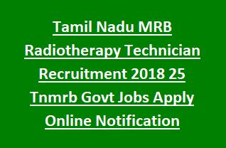 Tamil Nadu MRB Radiotherapy Technician Recruitment 2018 25 Tnmrb Govt Jobs Apply Online Notification