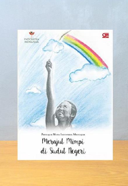 MERAJUT MIMPI DI SUDUT NEGERI ANTALOGI KISAH PENGAJAR MUDA INDONESIA MENGAJAR, Pengajar Muda IM