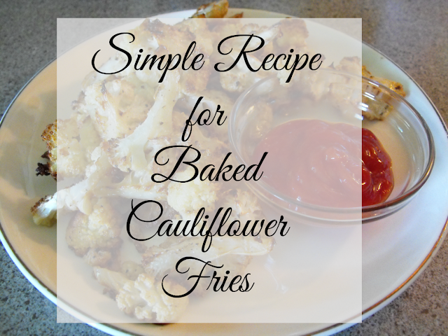 Simple Recipe for Baked Cauliflower Fries