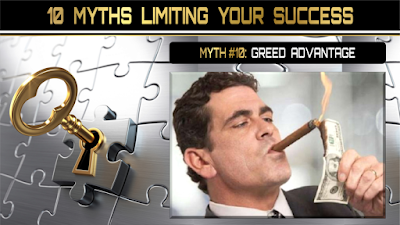 10 Myths Limiting Your Success:  GREED ADVANTAGE