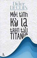 Mối Tình Kỳ Lạ Trên Tàu Titanic - Didier Decoin