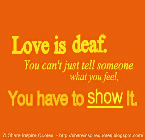 Love Is Deafyou Cant Just Tell Someone You Love Them You Have