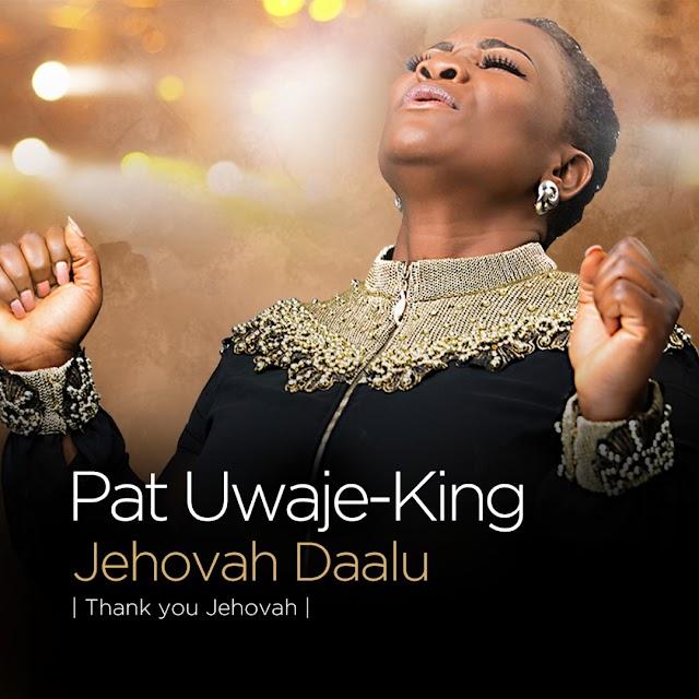NEW MUSIC: JEHOVAH DAALU (THANK YOU JEHOVAH) BY PAT UWAJE-KING |  @PATUWAJEKING | PRODUCED BY WILZ