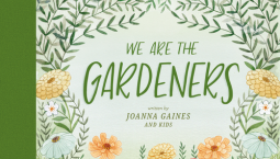 "Children's Book Review: ""We Are the Gardeners,"" by Joanna Gaines"