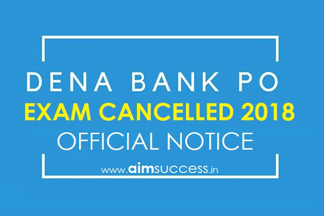 Dena Bank PO Exam 2018 Cancelled, Official Notice!