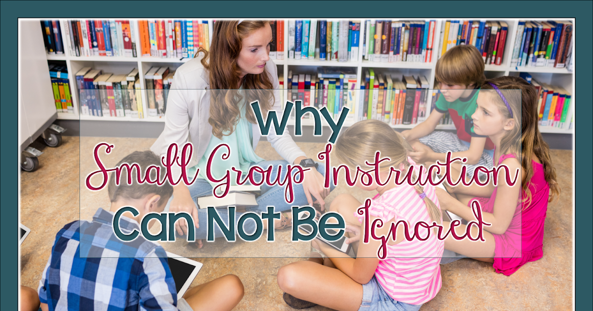 Why Small Group Instruction Can Not Be Ignored Adventures In