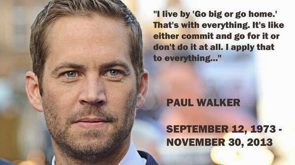 "Paul Walker S Best Quote: BEST QUOTES 4EVER: I Live By "" Go Big Or Go Home ."" That's"