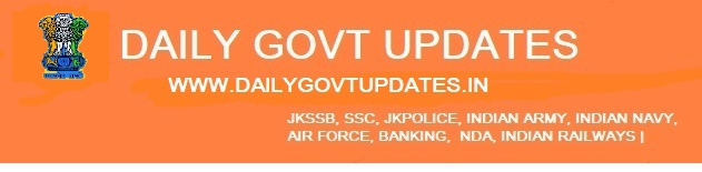 Daily Govt Updates | Jkssb, SSC,  Jk Police,  Indian Army,  Indian Navy, NDA, Indian Railway |