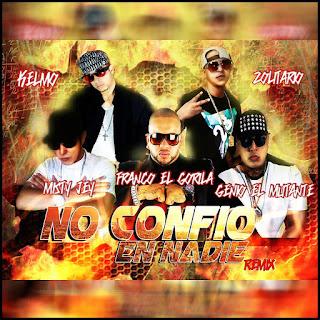 No Confió En Nadie (Remix) - Zolitario y Kelmo Ft Franco el Gorila Genio el Mutante Misty Jey
