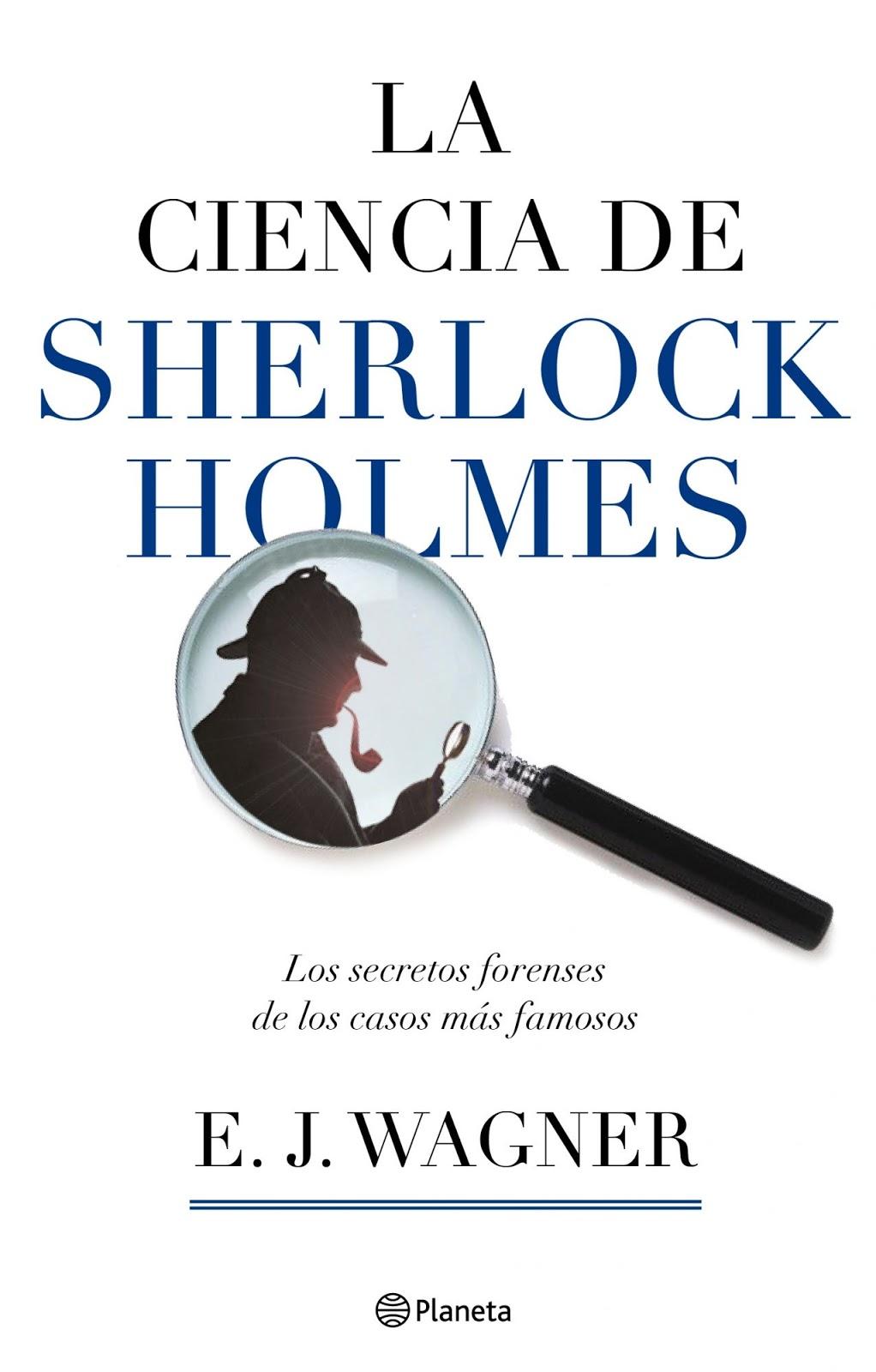 La ciencia de Sherlock Holmes: Los secretos forenses de los casos más famosos – E. J. Wagner
