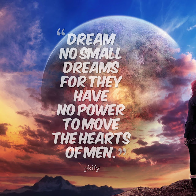 Dream No Small Dreams for They Have No Power to Move the Hearts of Men Dreams Quotes