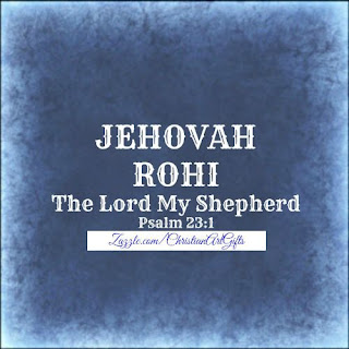 Jehovah Rohi from Psalm 23:1 which is The Lord my shepherd.