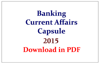 Important Banking Current Affairs Capsule 2015 for Upcoming RBI and SBI Exams