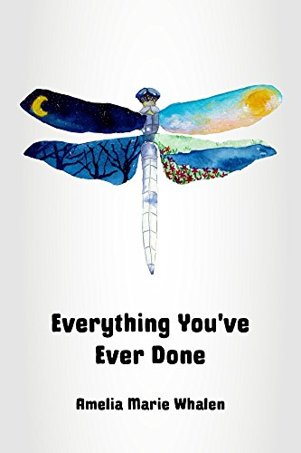 Everything You've Ever Done: A Memoir of Unconditional Love and Spiritual Discovery by Amelia Marie Whalen