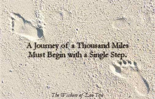 Every Journey of a thousand miles must begin with a single step.