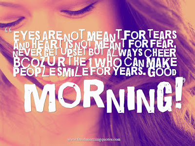 good morning quotes for girlfriends: eyes are not meant for tears