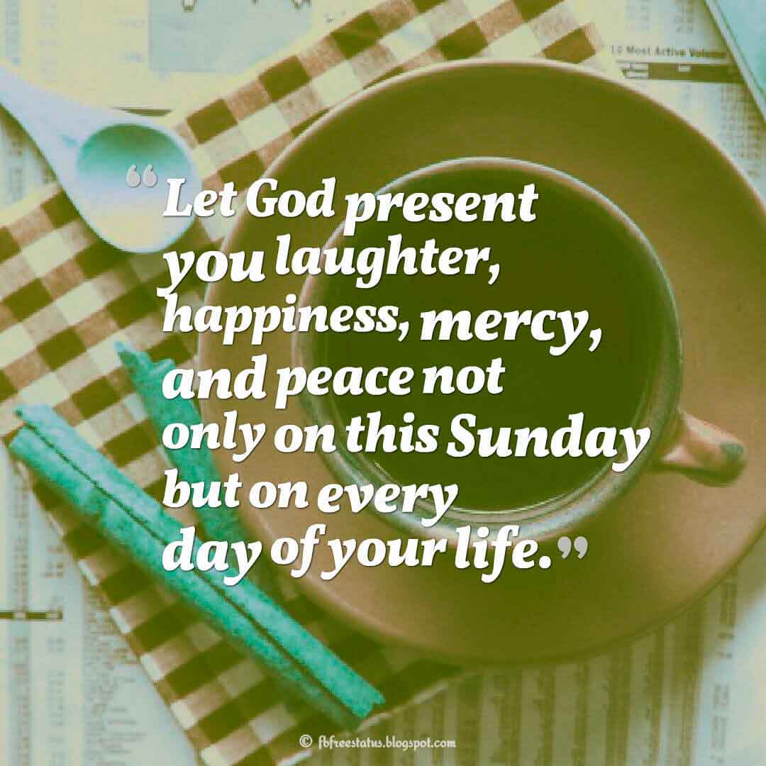 Let God present you laughter, happiness, mercy, and peace not only on this Sunday but on every day of your life., Happy Sunday Morning Images