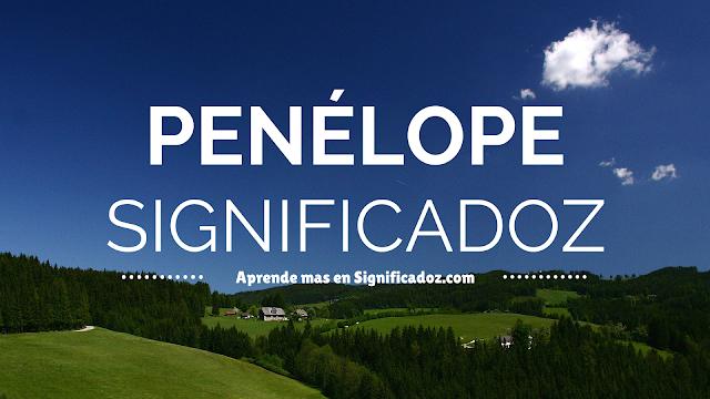 Significado y origen del Nombre Penélope ¿Que Significa?