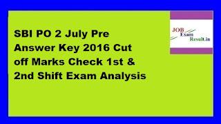 SBI PO 2 July Pre Answer Key 2016 Cut off Marks Check 1st & 2nd Shift Exam Analysis